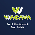 "WACAVA ""Catch the Moment feat. PelleK"""