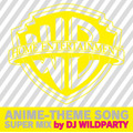 『WARNER BROS. HOME ENTERTAINMENT ANIME-THEME SONG SUPER MIX by DJ WILDPARTY』